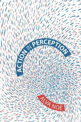 Action in Perception by Alva Noe