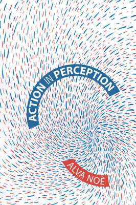 Action in Perception by Alva Noe