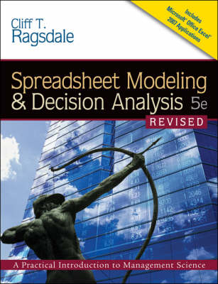 Spreadsheet Modeling & Decision Analysis: A Practical Introduction to Management Science by Cliff T Ragsdale