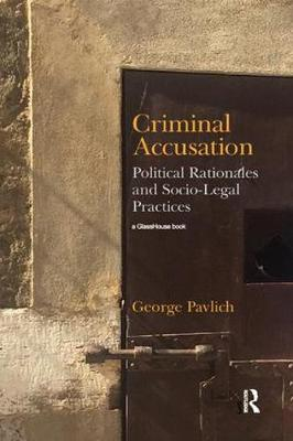 Criminal Accusation: Political Rationales and Socio-Legal Practices by George Pavlich