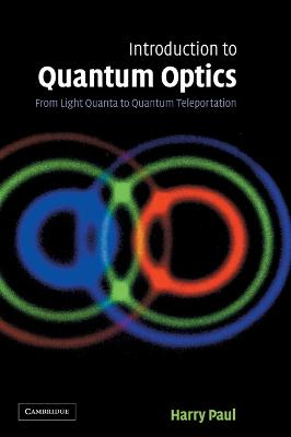 Introduction to Quantum Optics: From Light Quanta to Quantum Teleportation by Harry Paul