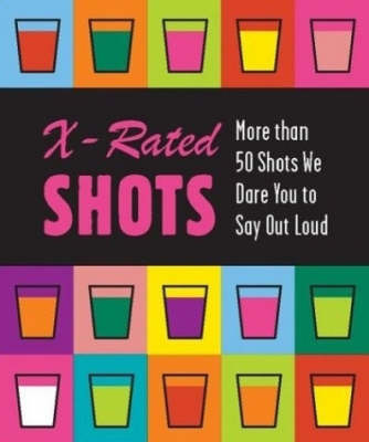 X-rated Shots by Running Press