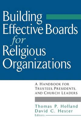 Building Effective Boards for Religious Organizations by David C. Hester