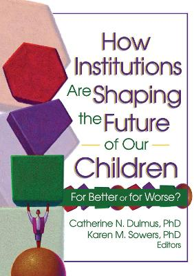How Institutions are Shaping the Future of Our Children by Catherine Dulmus