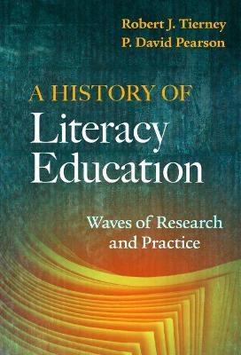 A History of Literacy Education: Waves of Research and Practice by Robert J. Tierney