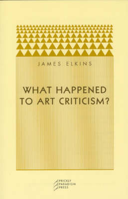 What Happened to Art Criticism? by James Elkins