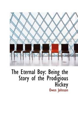 The Eternal Boy: Being the Story of the Prodigious Hickey by Owen Johnson