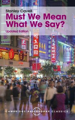 Must We Mean What We Say? by Stanley Cavell