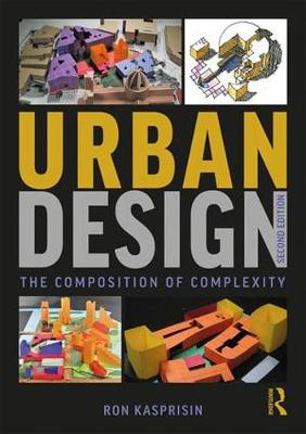 Urban Design: The Composition of Complexity by Ron Kasprisin