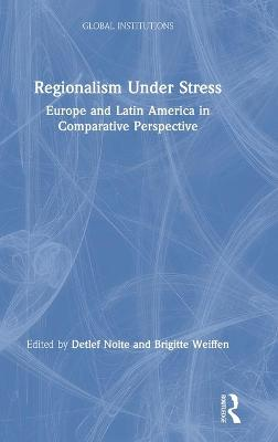 Regionalism Under Stress: Europe and Latin America in Comparative Perspective book