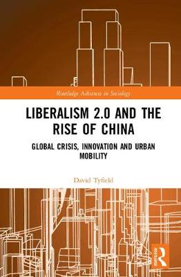Liberalism 2.0 and the Rise of China by David Tyfield