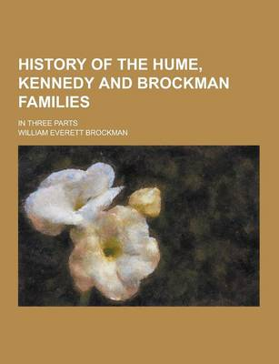 History of the Hume, Kennedy and Brockman Families; In Three Parts by William Everett Brockman