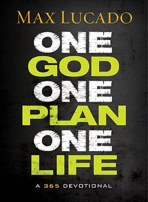 One God, One Plan, One Life by Max Lucado