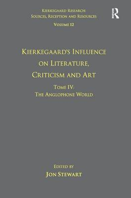 Volume 12, Tome IV: Kierkegaard's Influence on Literature, Criticism and Art: The Anglophone World book