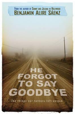 He Forgot to Say Goodbye by Benjamin Alire Saenz