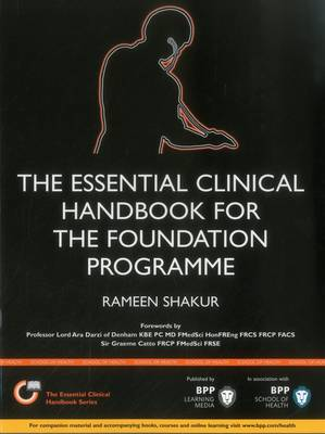 The Essential Clinical Handbook for the Foundation Programme: A comprehensive guide for foundation doctors on how to achieve your ePortfolio core clinical competencies by Rameen Shakur