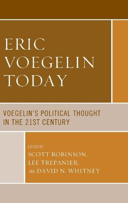 Eric Voegelin Today: Voegelin's Political Thought in the 21st Century by Scott Robinson