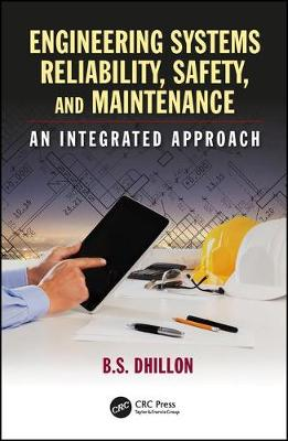 Engineering Systems Reliability, Safety, and Maintenance by B.S. Dhillon