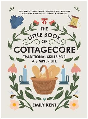 The Little Book of Cottagecore: Traditional Skills for a Simpler Life book