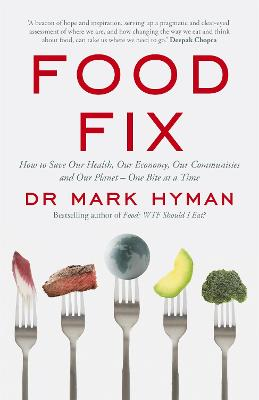 Food Fix: How to Save Our Health, Our Economy, Our Communities and Our Planet - One Bite at a Time by Mark Hyman
