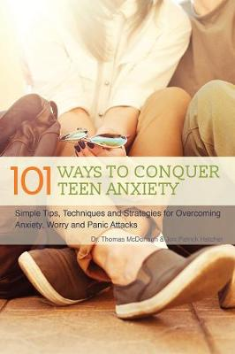 101 Ways to Conquer Teen Anxiety by Dr. Thomas McDonagh