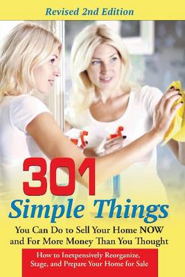 301 Simple Things You Can Do to Sell Your Home Now & for More Money Than You Thought by Teri B. Clark