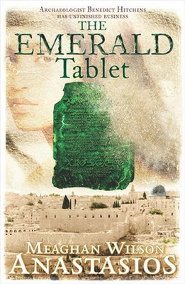 The Emerald Tablet: A Benedict Hitchens Novel 2 by Meaghan Wilson- Anastasios