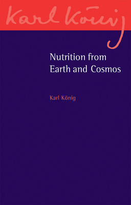 Nutrition from Earth and Cosmos by Karl Konig