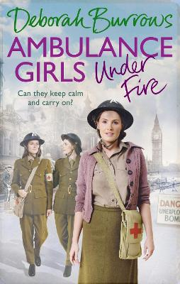 Ambulance Girls Under Fire by Deborah Burrows
