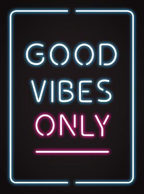 Good Vibes Only: Quotes and Statements to Help You Radiate Positivity by Summersdale