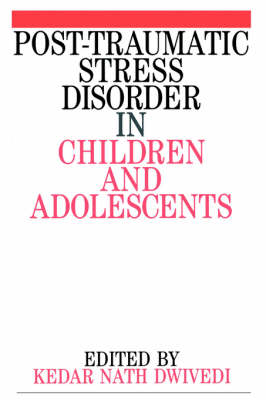 Post Traumatic Stress Disorder in Children and Adolescents by Kedar Nath Dwivedi