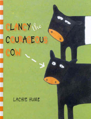 Clancy the Courageous Cow by Lachie Hume