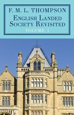 English Landed Society Revisited: The Collected Papers of F.M.L. Thompso by F. M. L. Thompson