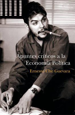 Apuntes Criticos A La Economia Politica by Ernesto 'Che' Guevara
