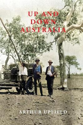 Up and Down Australia by Arthur Upfield