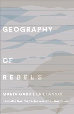 Geography of Rebels Trilogy by Maria Gabriela Llansol
