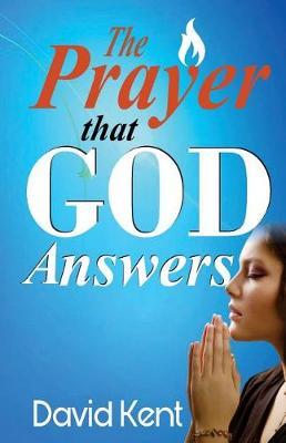 Prayer That God Answers by David Kent