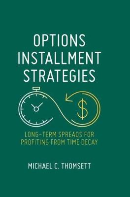 Options Installment Strategies: Long-Term Spreads for Profiting from Time Decay by Michael C. Thomsett