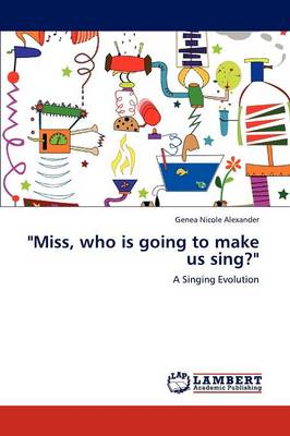 Miss, Who Is Going to Make Us Sing? by Genea Nicole Alexander