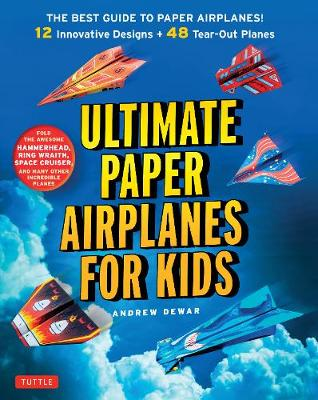 Ultimate Paper Airplanes for Kids by Andrew Dewar