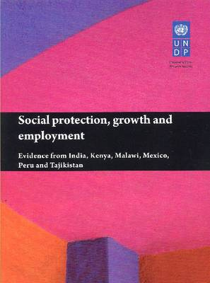 Social protection, growth and employment by United Nations Development Programme