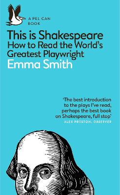 This Is Shakespeare: How to Read the World's Greatest Playwright by Emma Smith