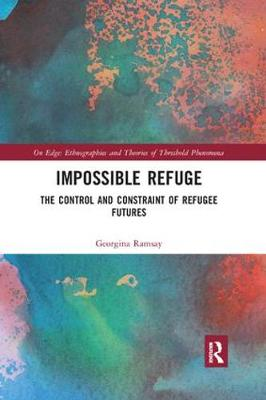Impossible Refuge: The Control and Constraint of Refugee Futures by Georgina Ramsay