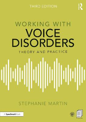 Working with Voice Disorders: Theory and Practice by Stephanie Martin