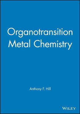 Organotransition Metal Chemistry by Anthony Hill