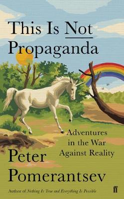 This Is Not Propaganda: Adventures in the War Against Reality book