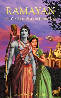 Ramayan: India's Classic Story of Divine Love by P R Mitchell