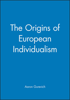 The Origins of European Individualism by Aaron Gurevich