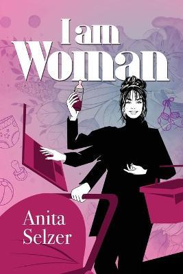 I Am Woman by Anita Selzer