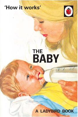 How it Works: The Baby (Ladybird for Grown-Ups) by Jason Hazeley
